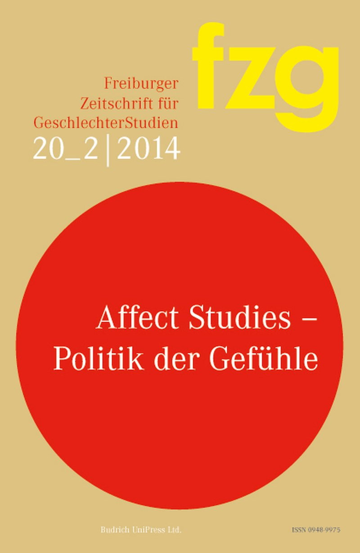 FZG – Freiburger Zeitschrift für GeschlechterStudien 2-2014: Affect Studies – Politik der Gefühle