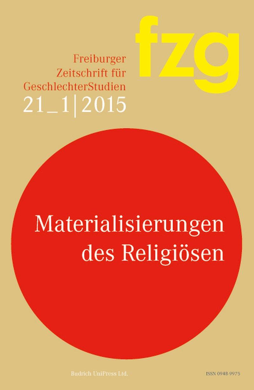 FZG – Freiburger Zeitschrift für GeschlechterStudien 1-2015: Materialisierungen des Religiösen