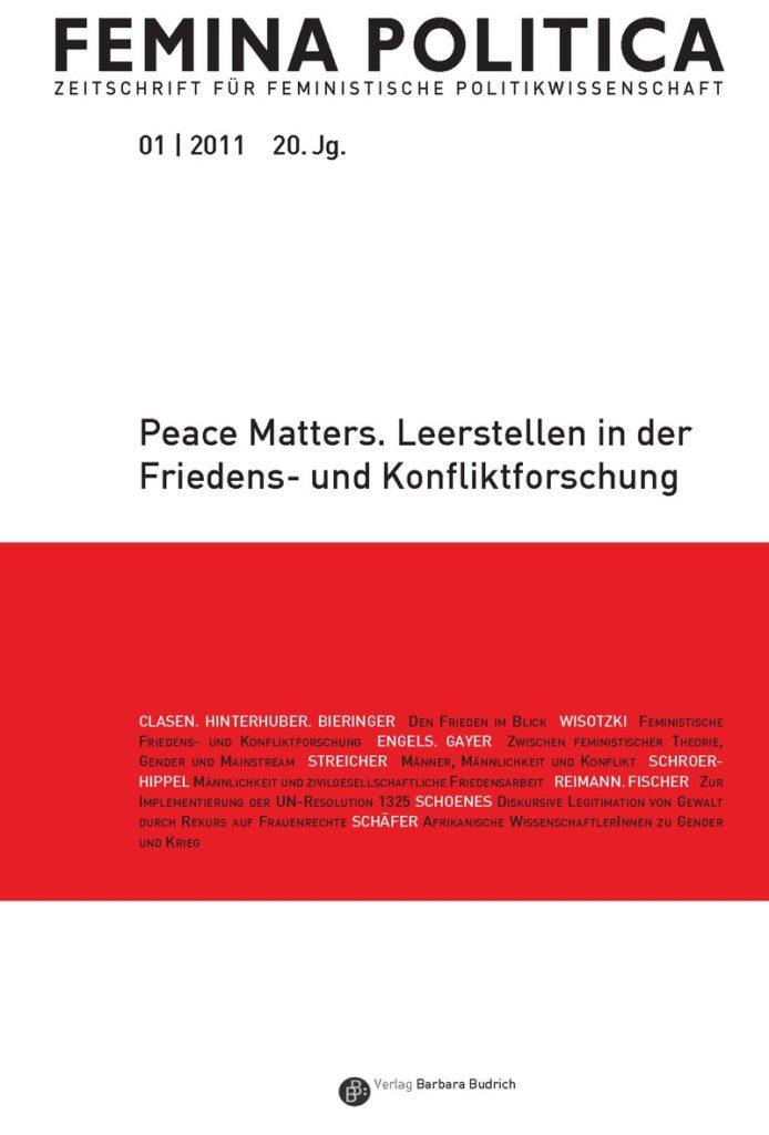 Femina Politica – Zeitschrift für feministische Politikwissenschaft 1-2011: Peace matters. Leerstellen in der Friedens- und Konfliktsforschung