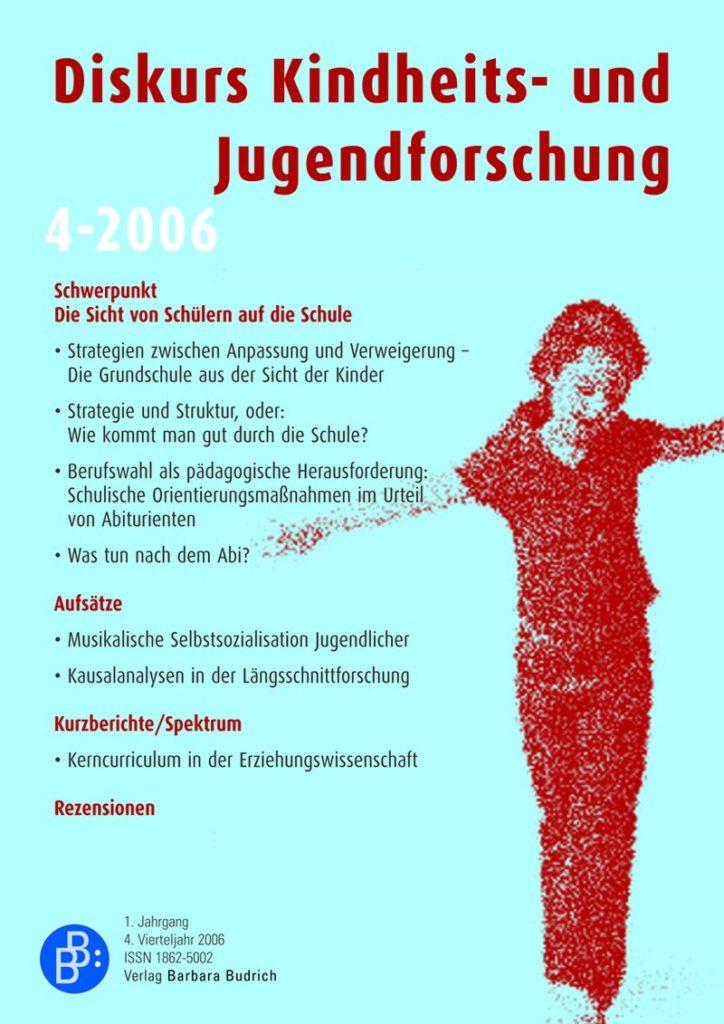 Diskurs Kindheits- und Jugendforschung / Discourse. Journal of Childhood and Adolescence Research 4-2006: Die Sicht von Schülern auf die Schule