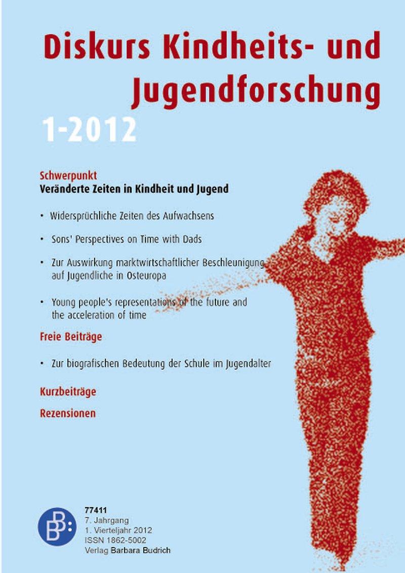 Diskurs Kindheits- und Jugendforschung / Discourse. Journal of Childhood and Adolescence Research 1-2012: Veränderte Zeiten in Kindheit und Jugend