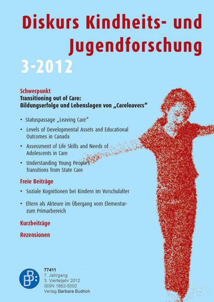 "Diskurs Kindheits- und Jugendforschung / Discourse. Journal of Childhood and Adolescence Research 3-2012: Transitioning out of Care: Bildungserfolge und Lebenslagen von ""Careleavers"""