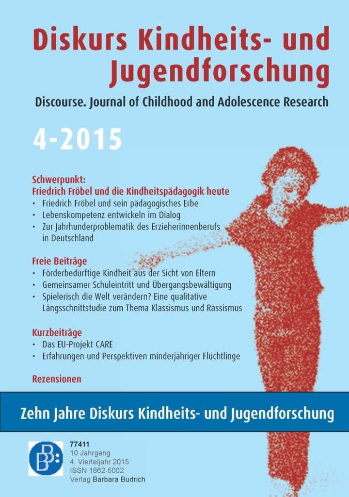 Diskurs Kindheits- und Jugendforschung / Discourse. Journal of Childhood and Adolescence Research 4-2015: Friedrich Fröbel und die Kindheitspädagogik heute