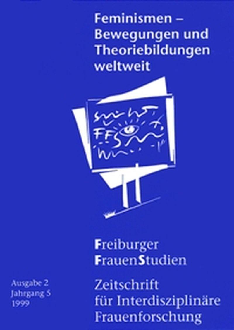 FGS – Freiburger GeschlechterStudien 2-1999: Feminismen – Bewegungen und Theoriebildungen weltweit