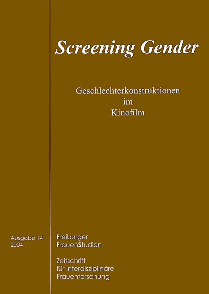 FGS – Freiburger GeschlechterStudien 1-2004: Screening Gender. Geschlechterkonstruktionen im Kinofilm