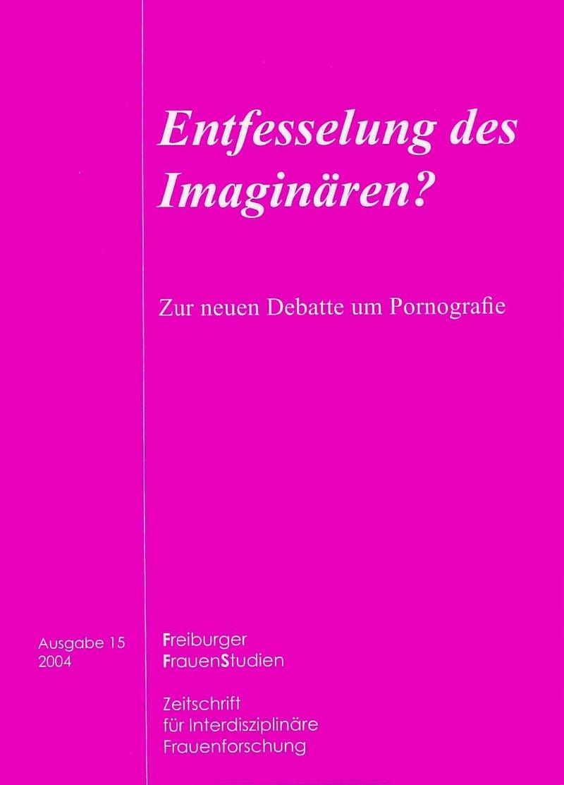 FGS – Freiburger GeschlechterStudien 2-2004: Entfesselung des Imaginären? Zur neuen Debatte um Pornografie