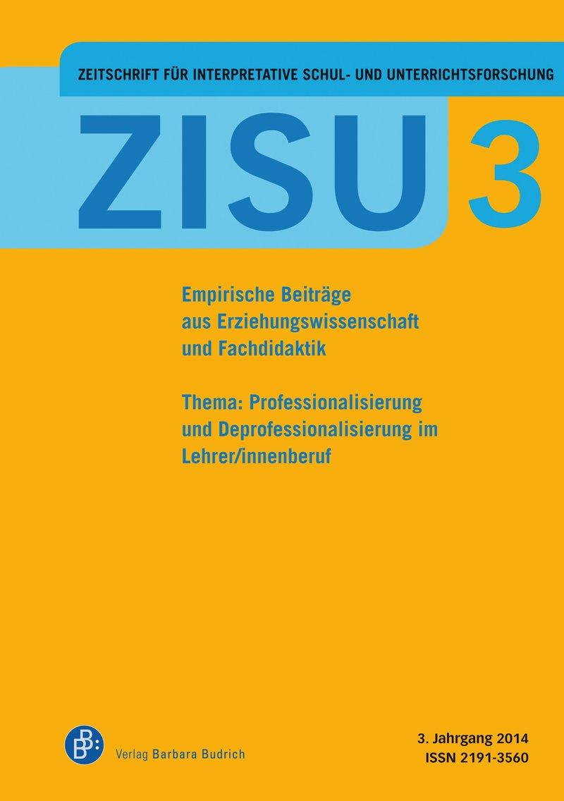 ZISU – Zeitschrift für interpretative Schul- und Unterrichtsforschung 3 (2014): Professionalisierung und Deprofessionalisierung im Lehrer/innenberuf