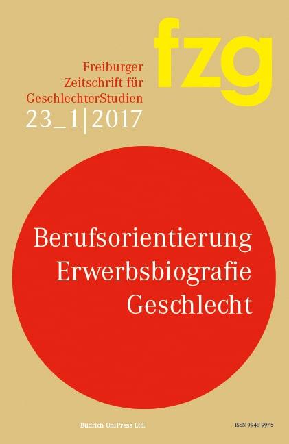 FZG – Freiburger Zeitschrift für GeschlechterStudien 1-2017: Berufsorientierung – Erwerbsbiografie – Geschlecht