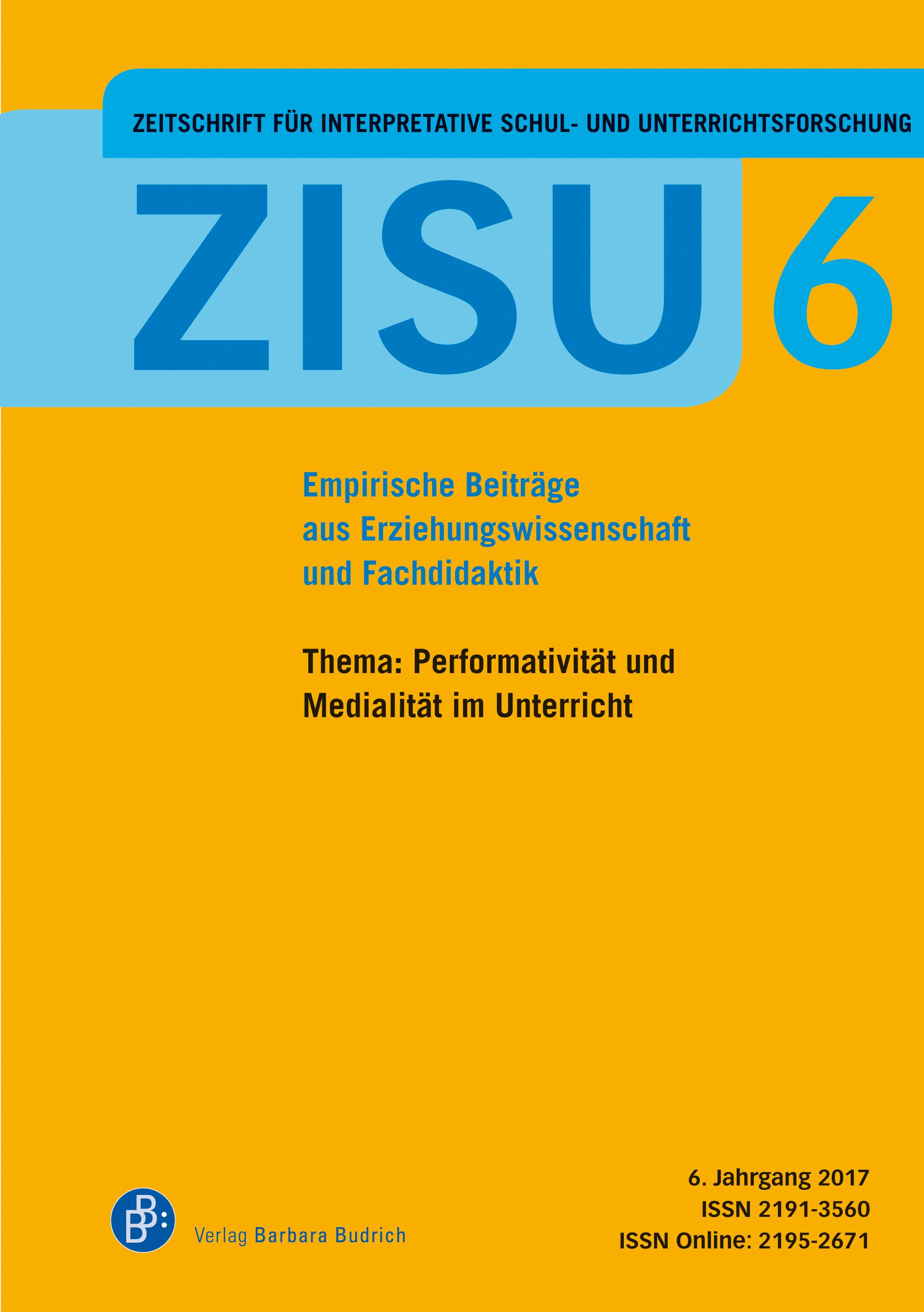 ZISU – Zeitschrift für interpretative Schul- und Unterrichtsforschung 6 (2017): Performativität und Medialität im Unterricht