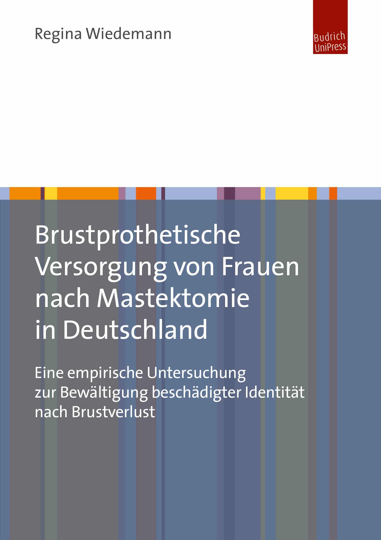 Regina Wiedemann: Brustprothetische Versorgung von Frauen nach Mastektomie in Deutschland. Eine empirische Untersuchung zur Bewältigung beschädigter Identität nach Brustverlust