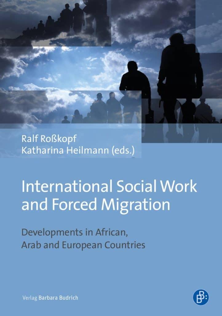 Roßkopf/Heilmann (eds.): International Social Work and Forced Migration. Developments in African, Arab and European Countries. ISBN: 978-3-8474-2288-4. Verlag Barbara Budrich