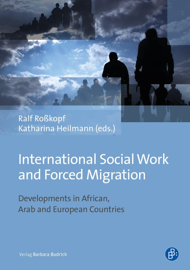 Roßkopf/Heilmann (eds.): International Social Work and Forced Migration. Developments in African, Arab and European Countries. ISBN: 978-3-8474-2288-4. Verlag Barbara Budrich