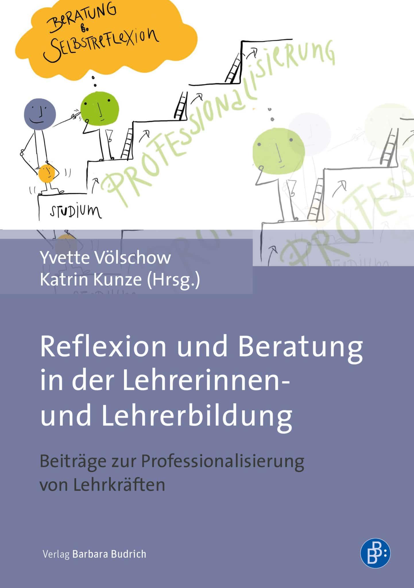 Völschow/Kunze (Hrsg.): Reflexion und Beratung in der Lehrerinnen- und Lehrerbildung. Beiträge zur Professionalisierung von Lehrkräften. Verlag Barbara Budrich. ED: 14.12.2020