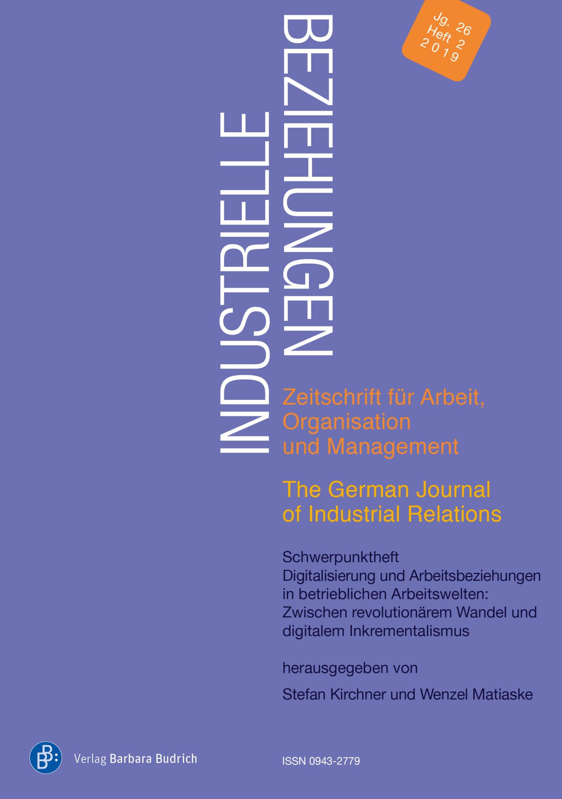 Industrielle Beziehungen 2-2019 | Digitalisierung und Arbeitsbeziehungen in betrieblichen Arbeitswelten: Zwischen revolutionärem Wandel und digitalem Inkrementalismus