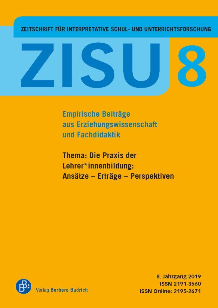 ZISU – Zeitschrift für interpretative Schul- und Unterrichtsforschung 8 (2019): Die Praxis der Lehrer*innenbildung: Ansätze – Erträge – Perspektiven