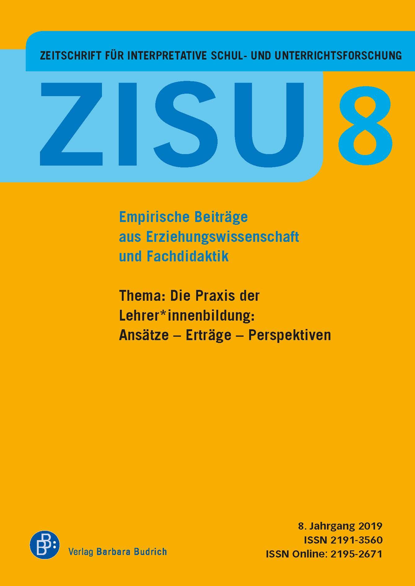 ZISU – Zeitschrift für interpretative Schul- und Unterrichtsforschung 2019: Die Praxis der Lehrer*innenbildung: Ansätze – Erträge – Perspektiven