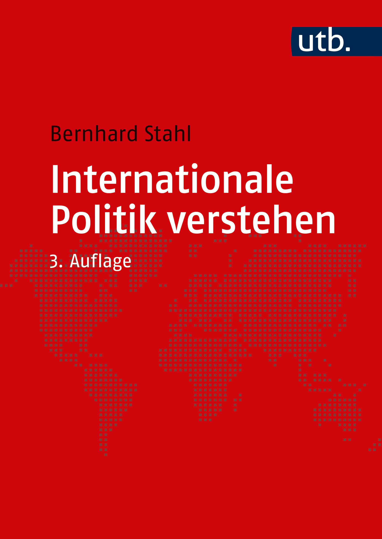 Stahl, Bernhard: Internationale Politik verstehen. Eine Einführung. UTB. ED: 23.11.2020