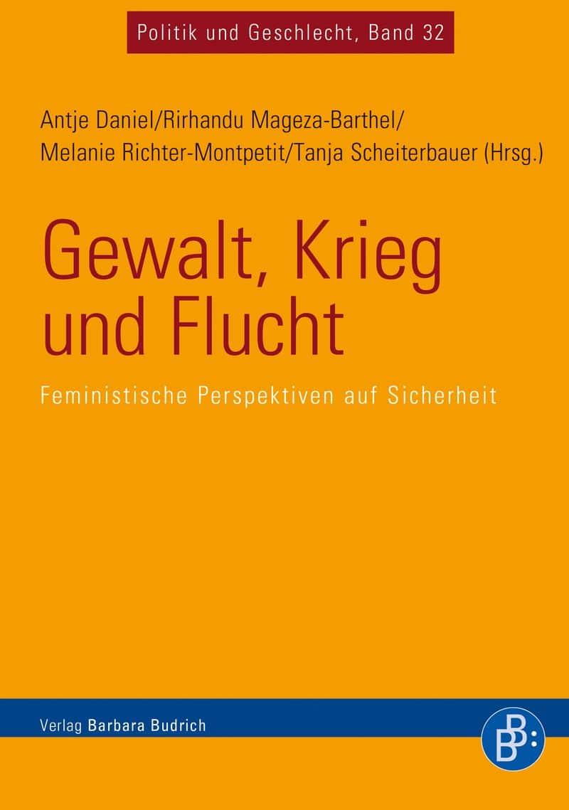 Daniel u.a. (Hrsg.): Gewalt, Krieg und Flucht. Feministische Perspektiven auf Sicherheit. Verlag Barbara Budrich. ED: 23.11.2020