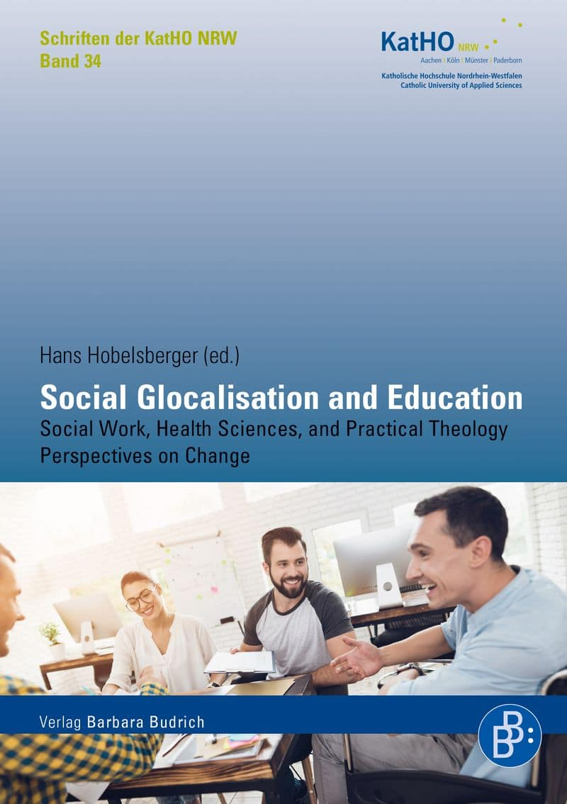 Hobelsberger (ed.): Social Glocalisation and Education.Social Work, Health Sciences, and Practical Theology Perspectives on Change. Verlag Barbara Budrich. ED: 14.12.2020