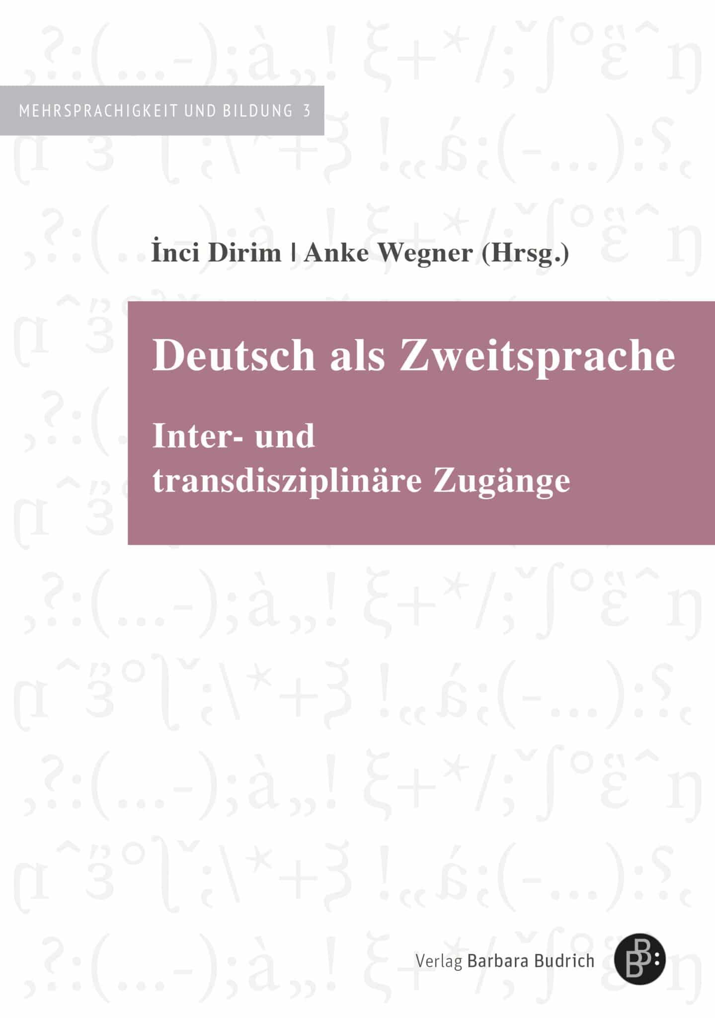 Dirim/Wegner (Hrsg.): Deutsch als Zweitsprache. Inter- und transdisziplinäre Zugängel ISBN: 978-3-8474-2379-9. Verlag Barbara Budrich.