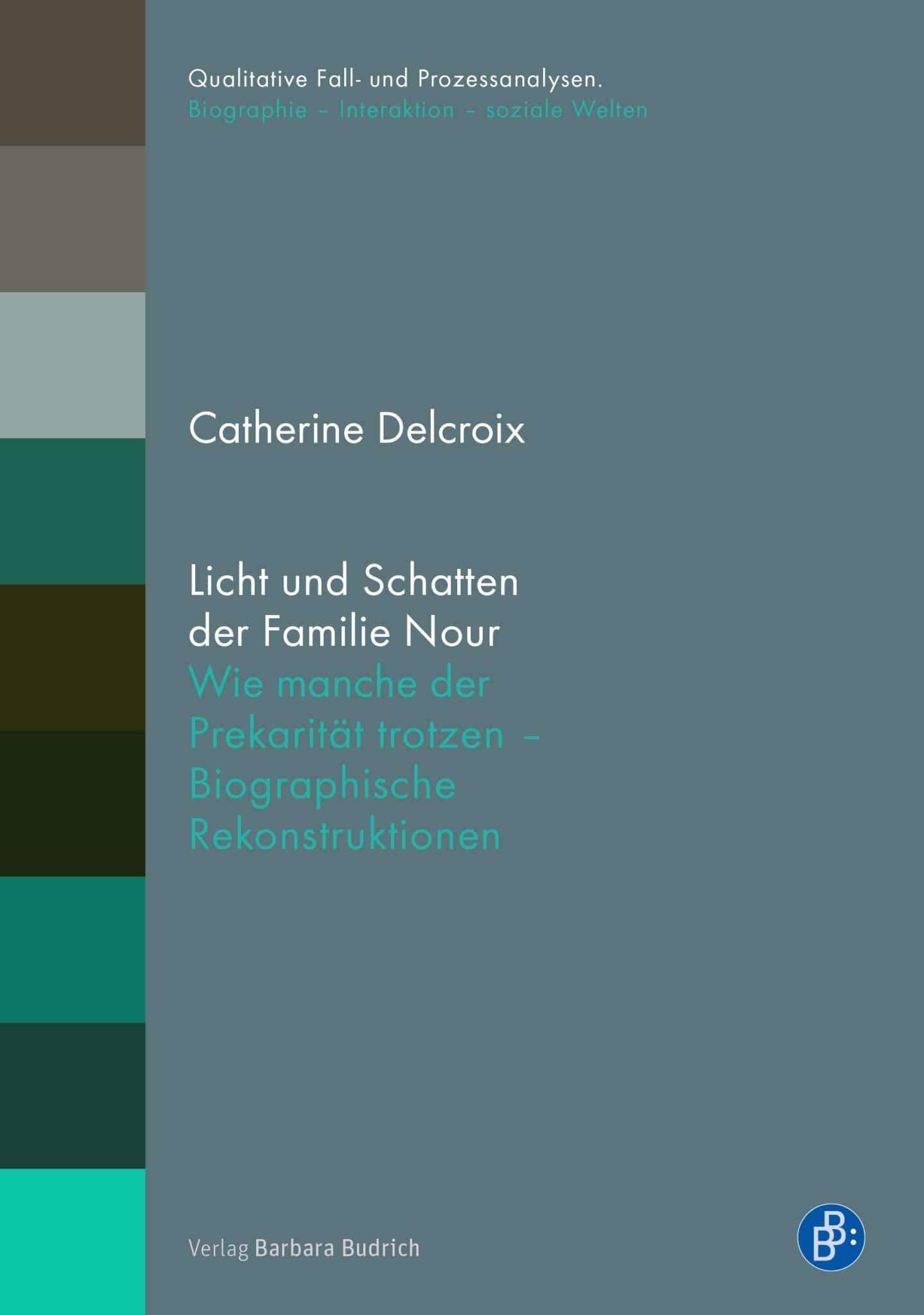 Delcroix: Licht und Schatten der Familie Nour. Wie manche der Prekarität trotzen – Biographische Rekonstruktionen. Verlag Barbara Budrich. ED: 25.01.2021