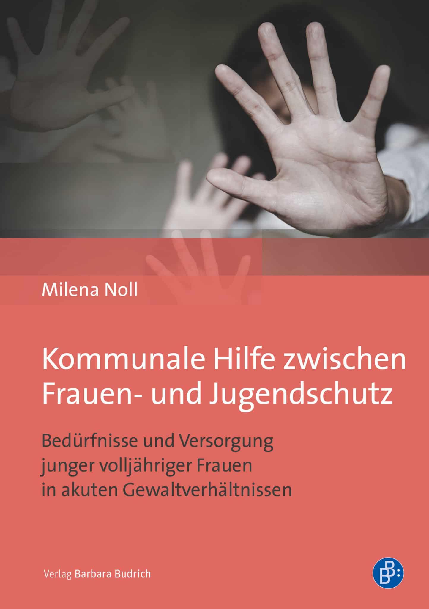 Noll, Milena: Kommunale Hilfe zwischen Frauen- und Jugendschutz. Bedürfnisse und Versorgung junger volljähriger Frauen in akuten Gewaltverhältnissen. Verlag Barbara Budrich.