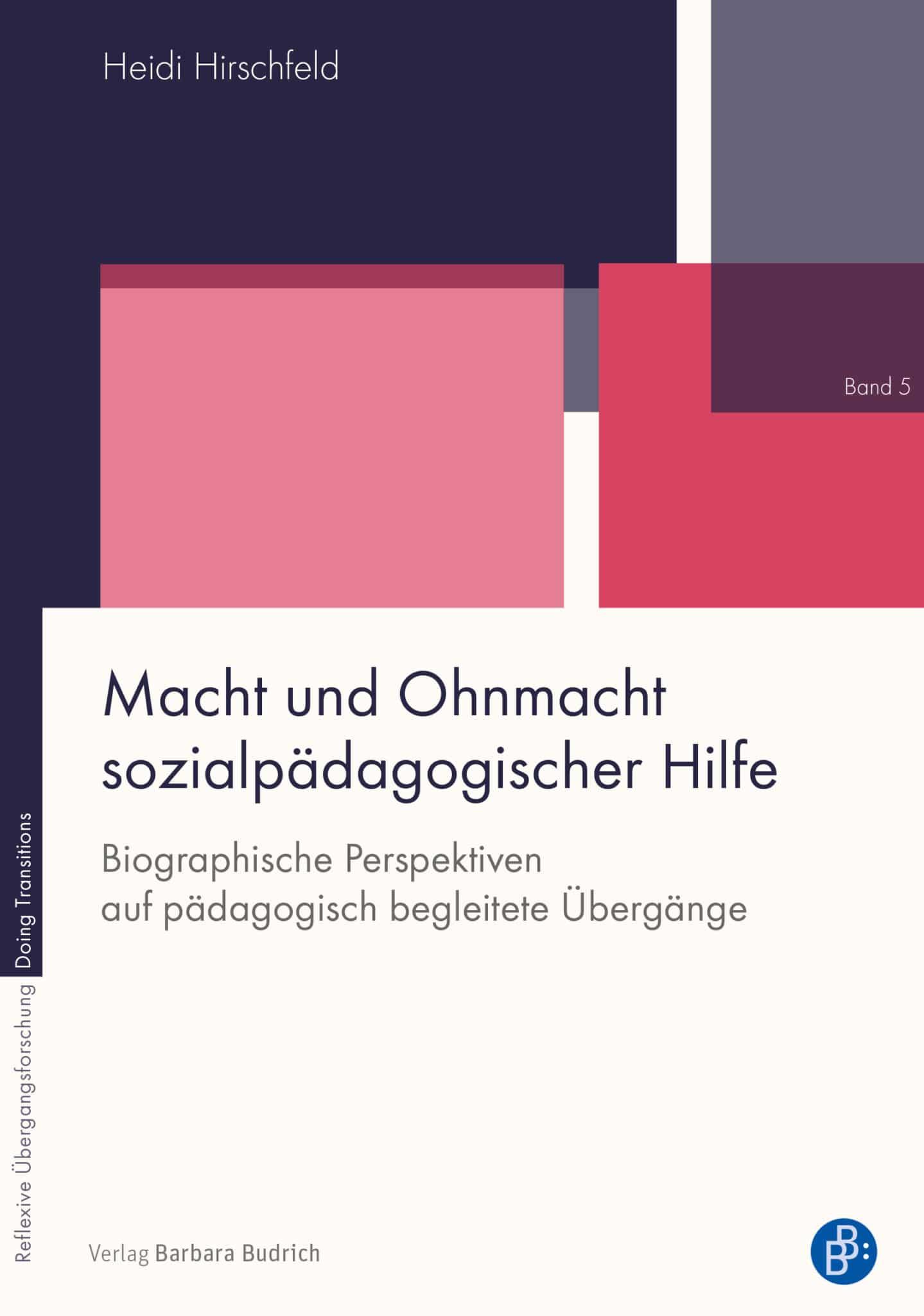 Hirschfeld, heidi: Macht und Ohnmacht sozialpädagogischer Hilfe. Biografische Perspektiven auf pädagogisch begleitete Übergänge. Verlag Barbara Budrich.