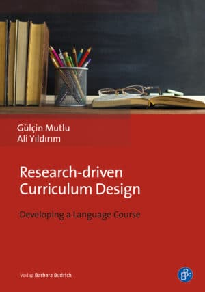 Mutlu/Yıldırım: Research-driven Curriculum Design. Developing a Language Course. Verlag Barbara Budrich. ISBN: 978-3-8474-2426-0