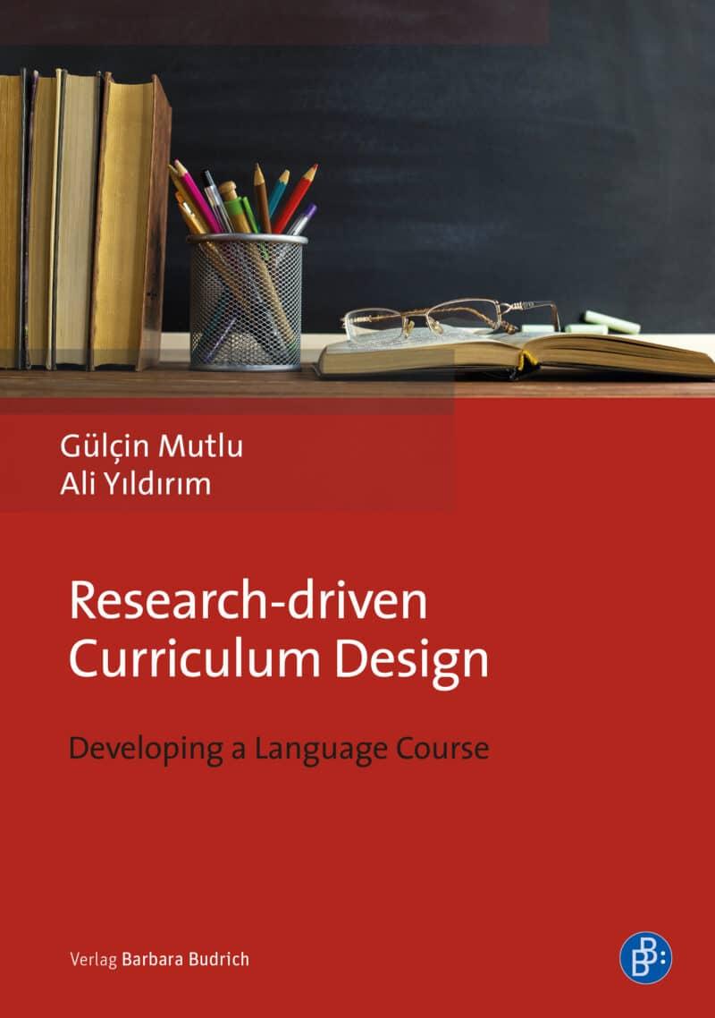 Mutlu/Yıldırım: Research-driven Curriculum Design. Developing a Language Course. Verlag Barbara Budrich. ISBN: 978-3-8474-2426-0
