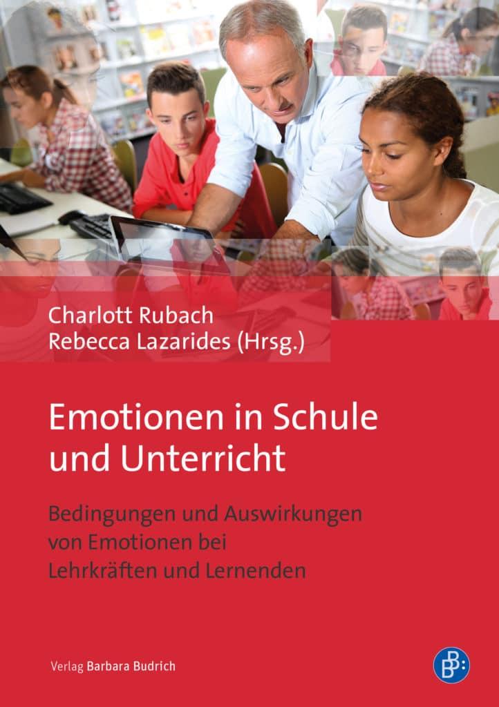 Rubach/Lazarides (Hrsg.): Emotionen in Schule und Unterricht. Bedingungen und Auswirkungen von Emotionen bei Lehrkräften und Lernenden. Verlag Barbara Budrich. ED: 25.01.2021