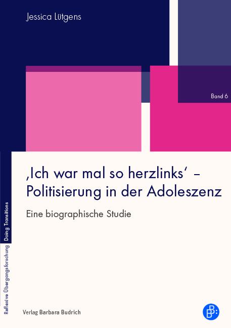 Lütgens, Jessica: 'Ich war mal so herzlinks' – Politisierung in der Adoleszenz. Eine biographische Studie. Verlag Barbara Budrich.