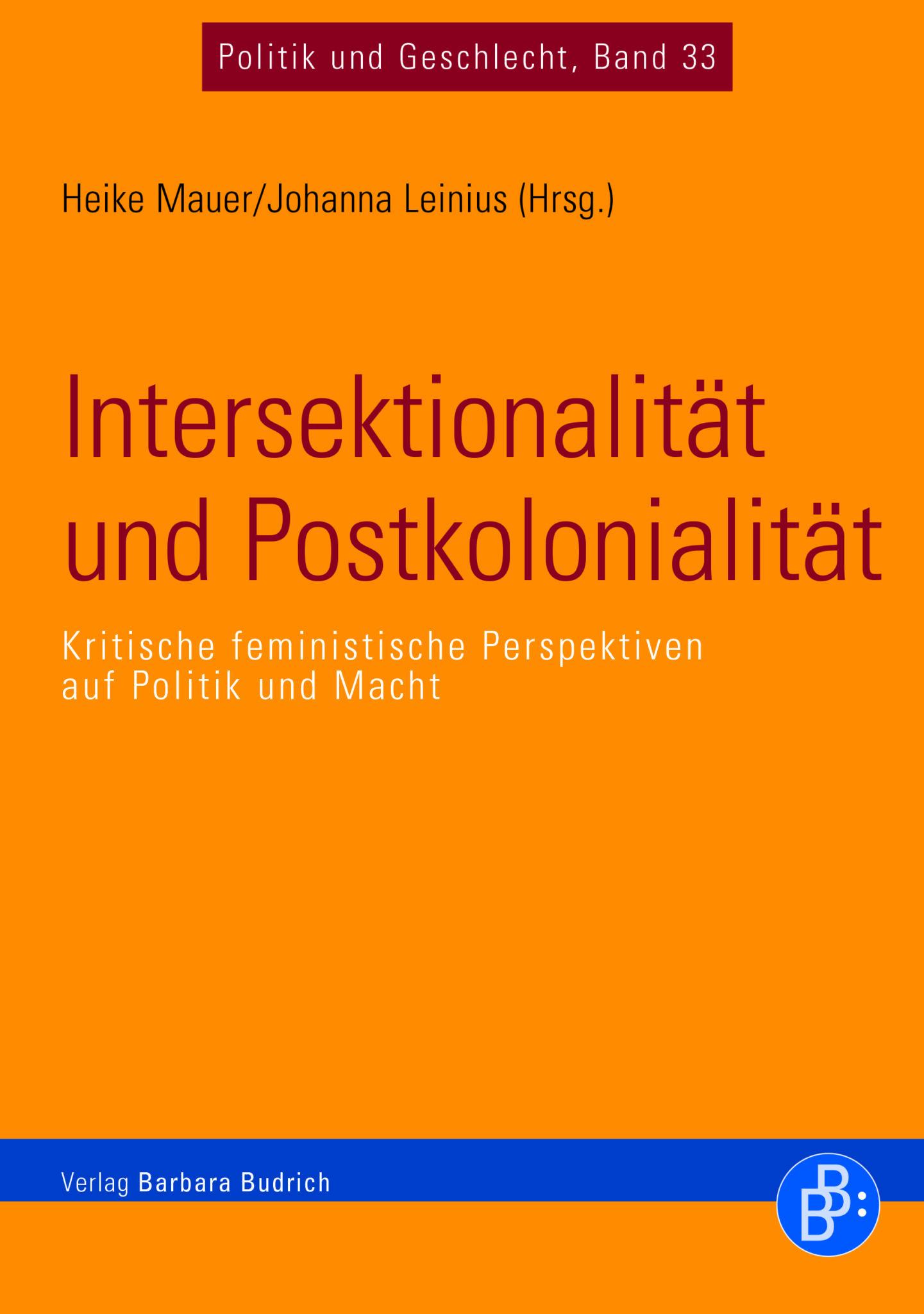 Mauer/Leinius (Hrsg.): Intersektionalität und Postkolonialität. Kritische feministische Perspektiven auf Politik und Macht. Verlag Barbara Budrich. ED: 14.12.2020