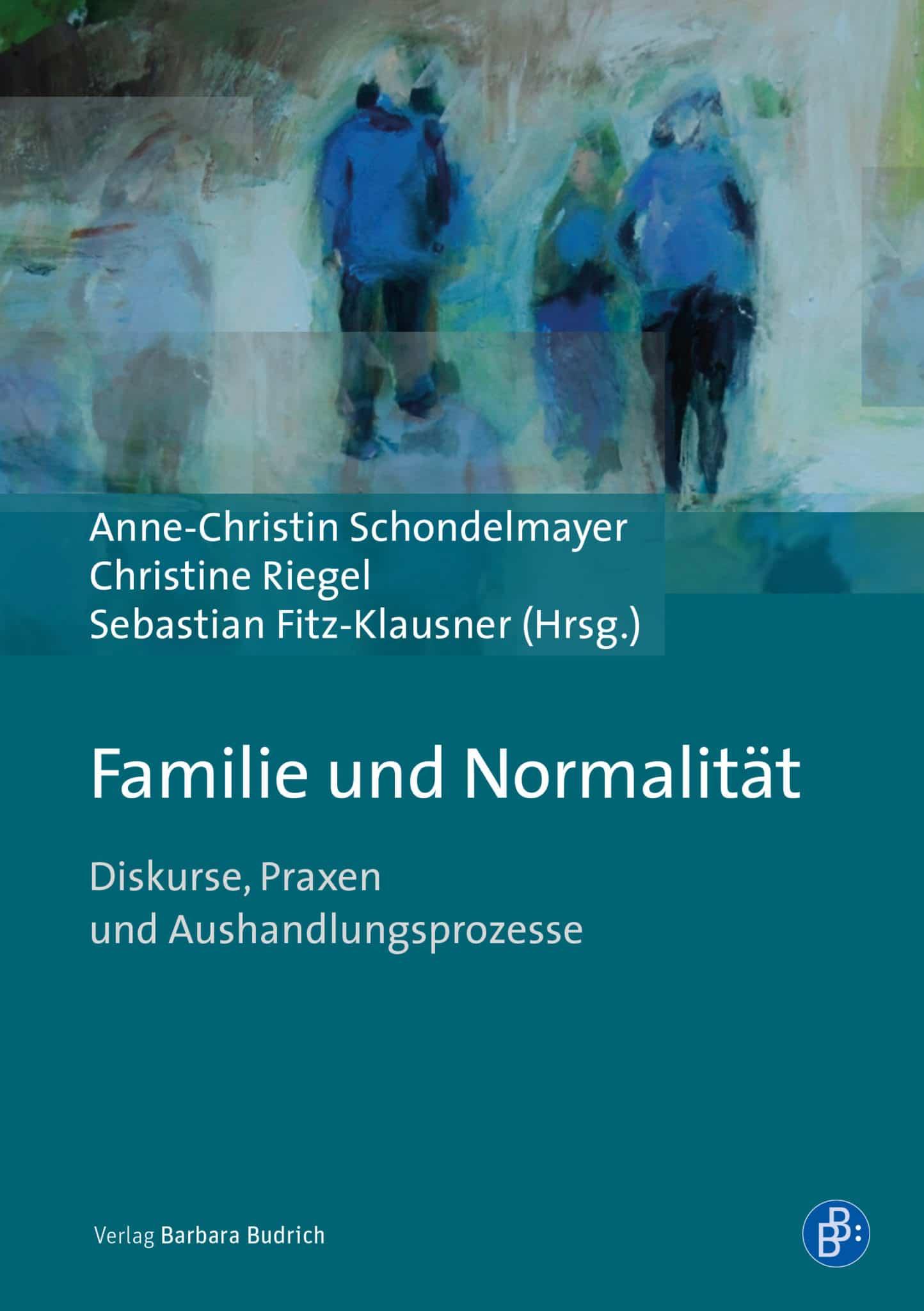 Schondelmayer u.a. (Hrsg.): Familie und Normalität. Diskurse, Praxen und Aushandlungsprozesse. Verlag Barbara Budrich. ED. 14.12.2020
