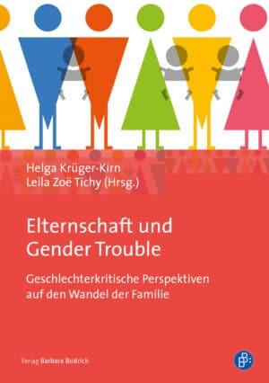 Krüger-Kirn/Tichy (Hrsg.): Elternschaft und Gender Trouble. Geschlechterkritische Perspektiven auf den Wandel der Familie. Verlag Barbara Budrich.