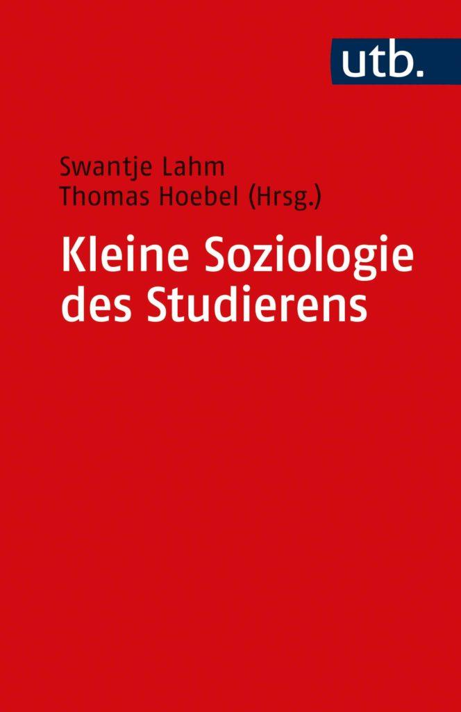 Lahm/Hoebel (Hrsg.): Kleine Soziologie des Studierens. Eine Navigationshilfe für sozialwissenschaftliche Fächer. UTB