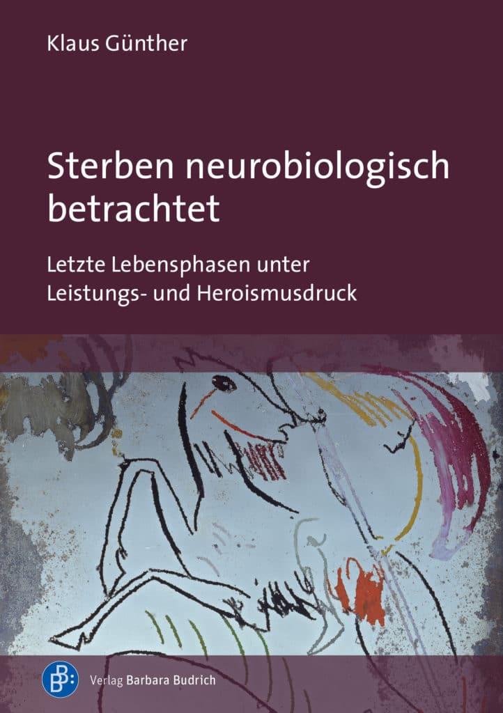 Günther: Sterben neurobiologisch betrachtet. Letzte Lebensphasen unter Leistungs- und Heroismusdruck. Verlag Barbara Budrich. ED: 14.12.2020