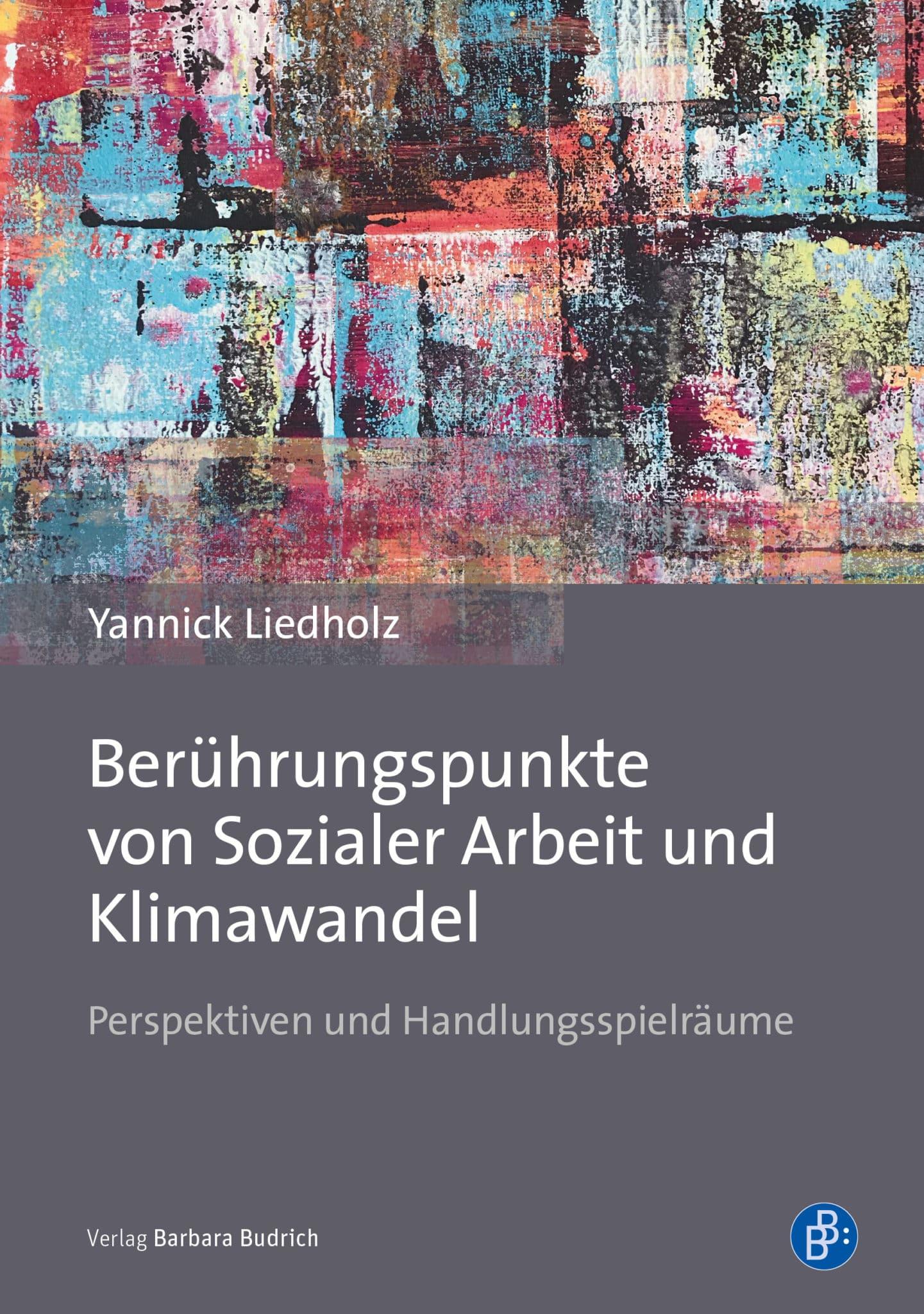 Liedholz : Berührungspunkte von Sozialer Arbeit und Klimawandel. Perspektiven und Handlungsspielräume. Verlag Barbara Budrich. ED: 14.12.2020
