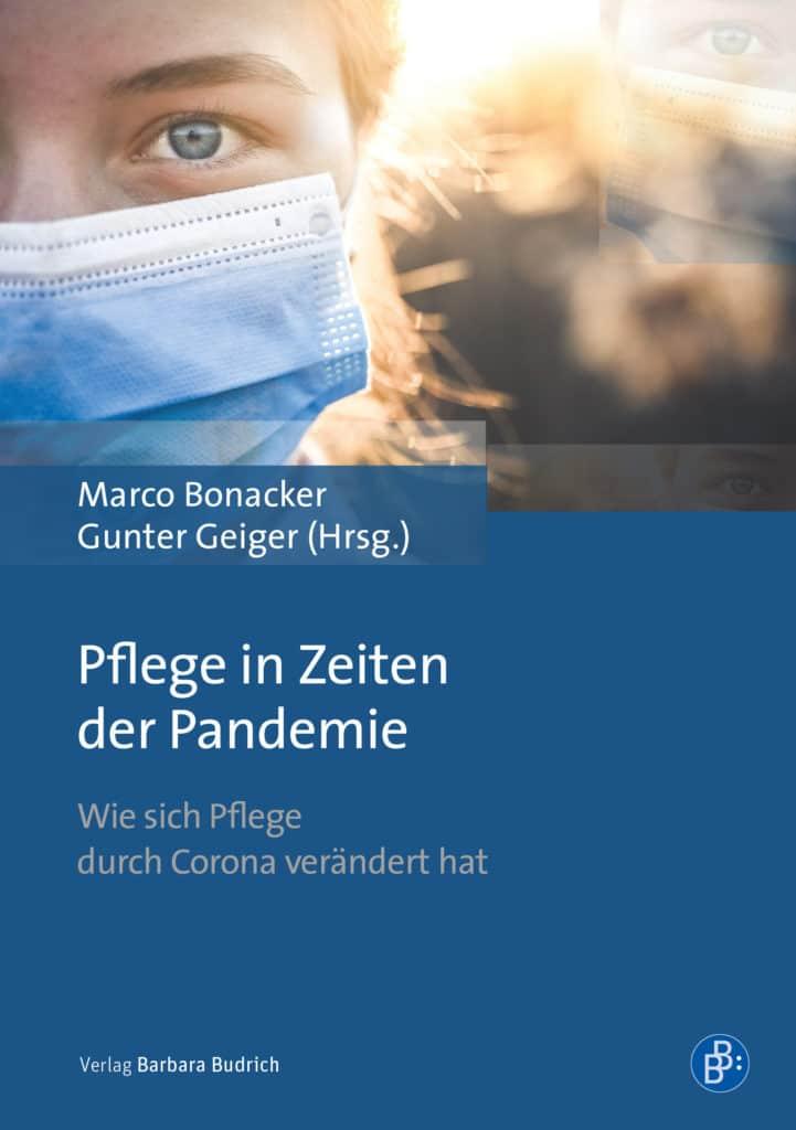 Bonacker/Geiger (Hrsg.): Pflege in Zeiten der Pandemie. Wie sich Pflege durch Corona verändert hat. Verlag Barbara Budrich. ED: 14.12.2020