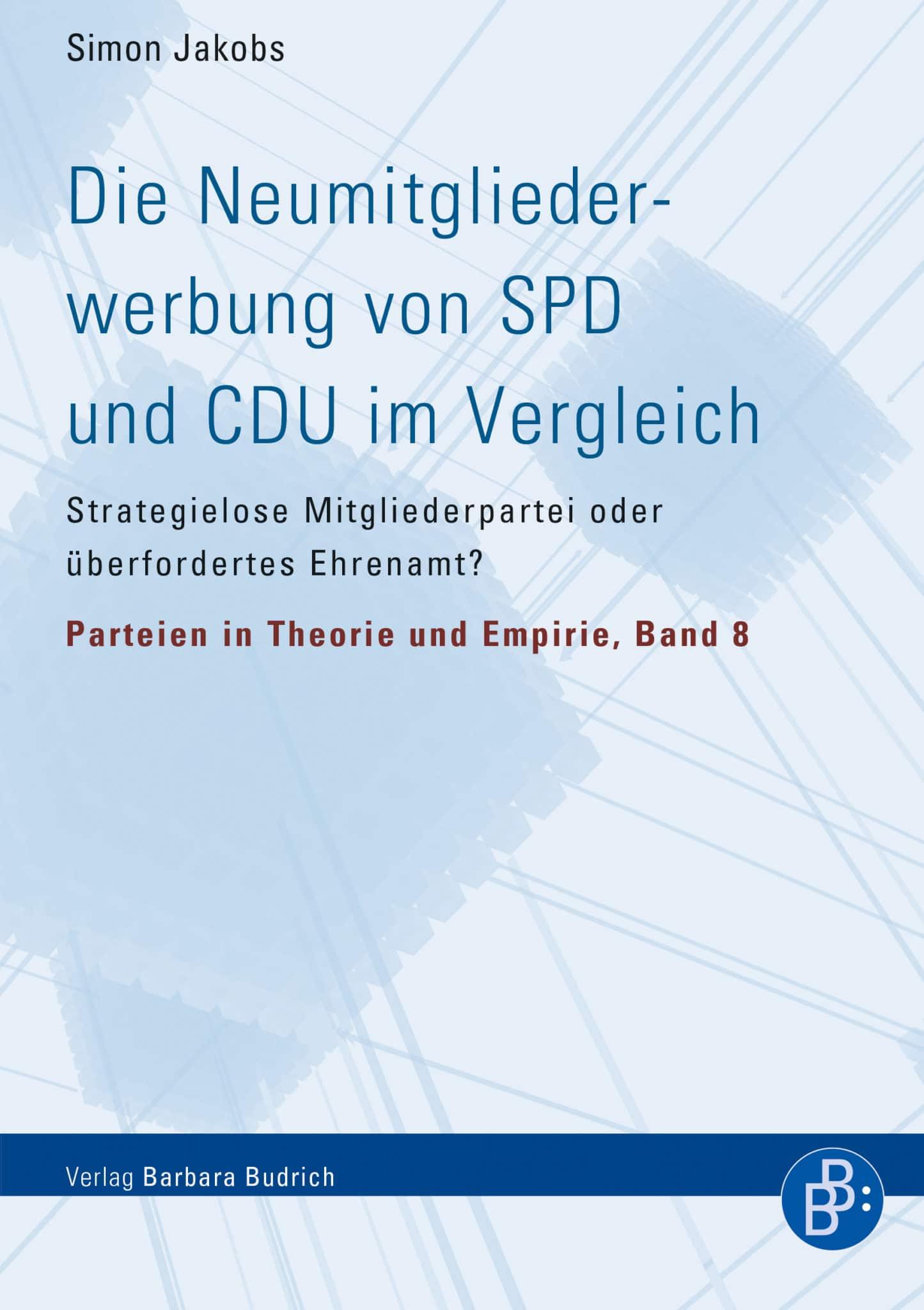Jakobs, Simon: Die Neumitgliederwerbung von SPD und CDU im Vergleich. Strategielose Mitgliederpartei oder überfordertes Ehrenamt?. Verlag Barbara Budrich.