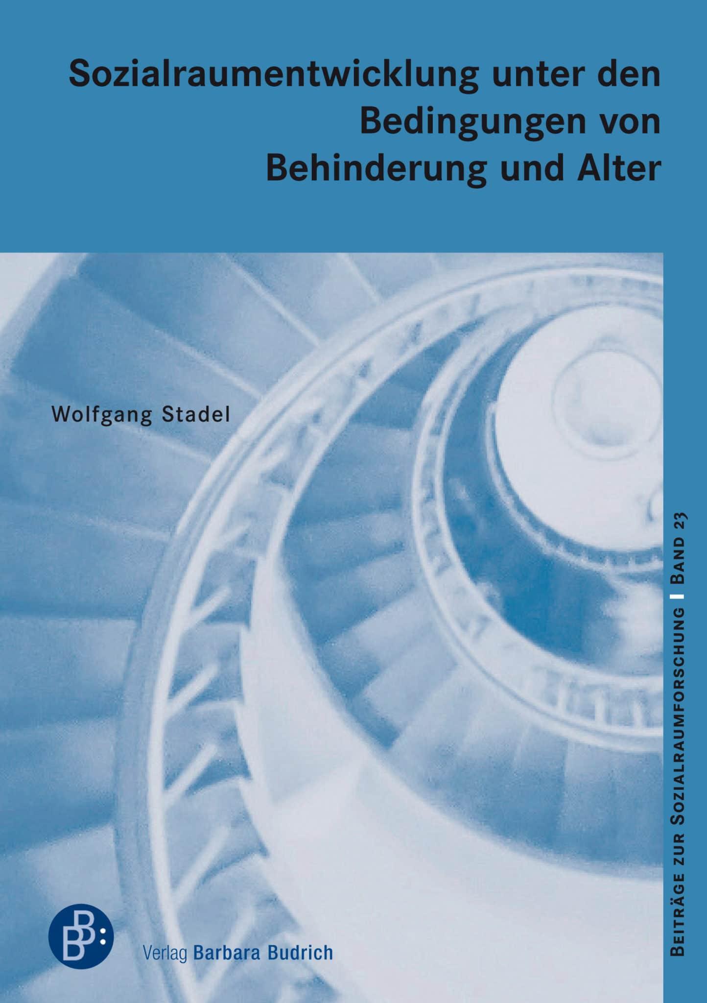 Stadel, Wolfgang: Sozialraumentwicklung unter den Bedingungen von Behinderung und Alter. Verlag Barbara Budrich. ED: 23.11.2020