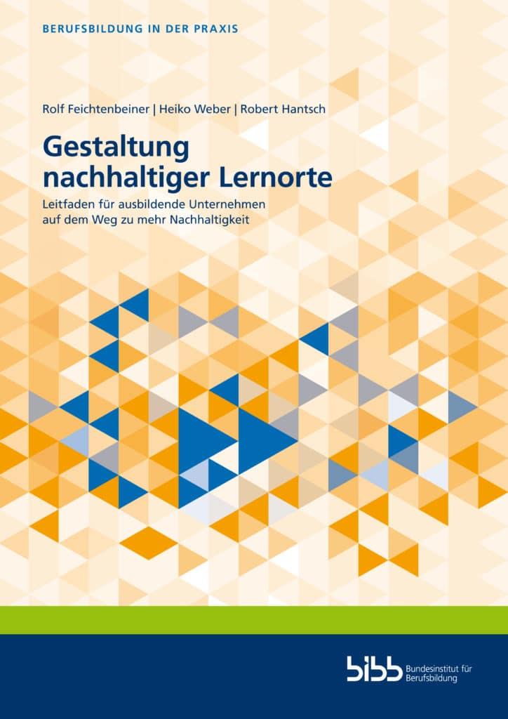 Feichtenbeiner u.a.: Gestaltung nachhaltiger Lernorte. Leitfaden für ausbildende Unternehmen auf dem Weg zu mehr Nachhaltigkeit. Verlag Barbara Budrich.