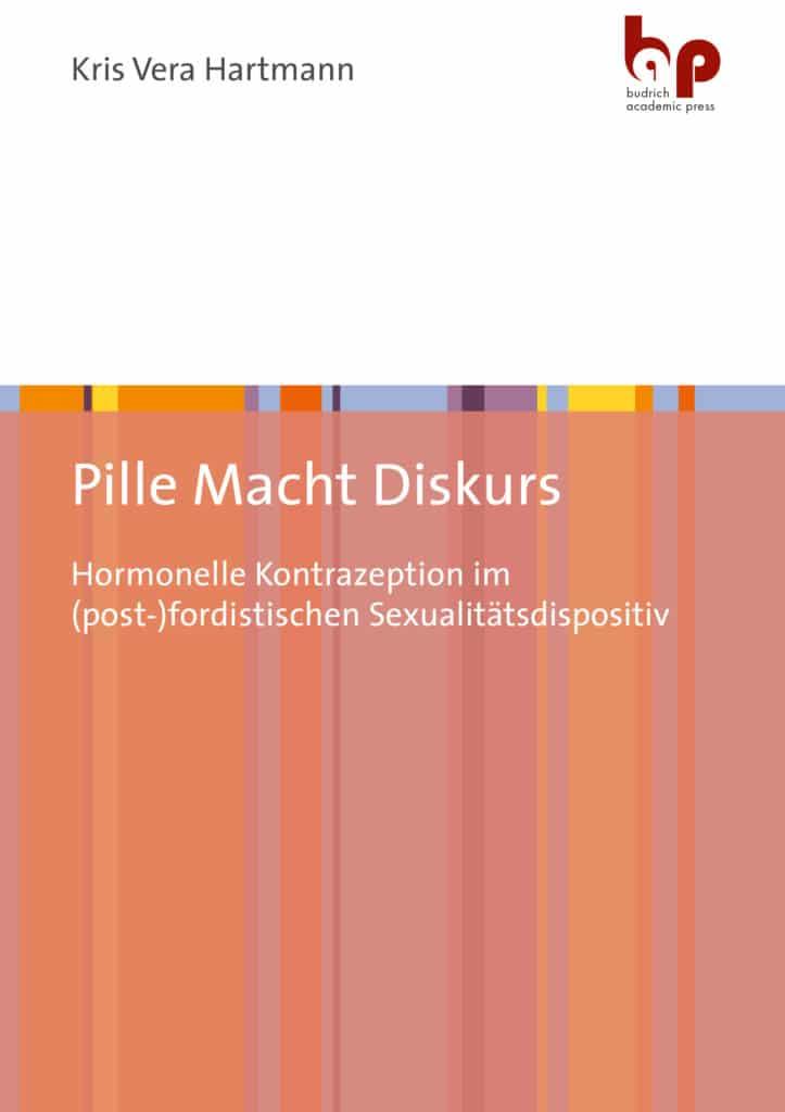 Hartmann, Kris Vera: Pille Macht Diskurs. Hormonelle Kontrazeption im (post-)fordistischen Sexualitätsdispositiv. Verlag Barbara Budrich.