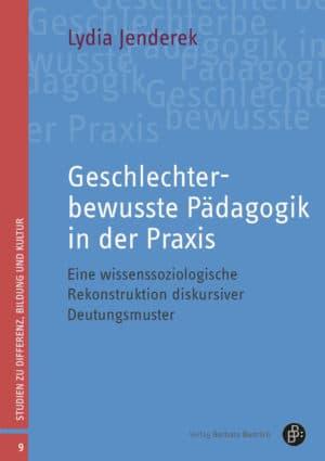 Jenderek: Geschlechterbewusste Pädagogik in der Praxis. Eine wissenssoziologische Rekonstruktion diskursiver Deutungsmuster. Verlag Barbara Budrich.