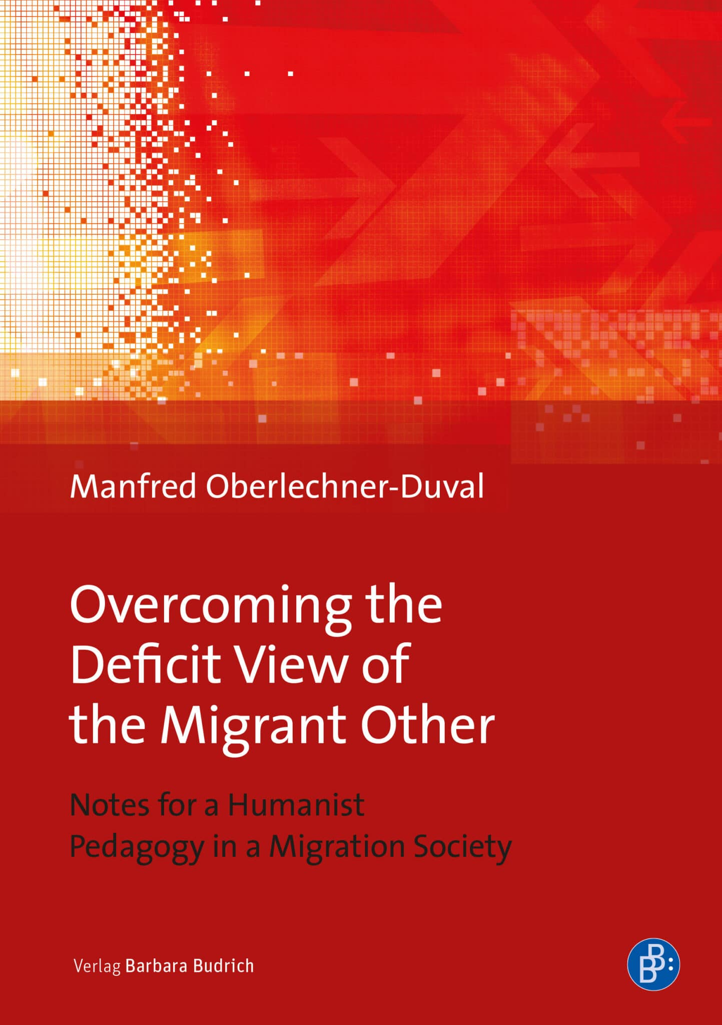 Oberlechner-Duval: Overcoming the Deficit View of the Migrant Other. Oberlechner-Duval, Overcoming the Deficit View. ISBN: 978-3-8474-2481-9. Verlag Barbara Budrich.