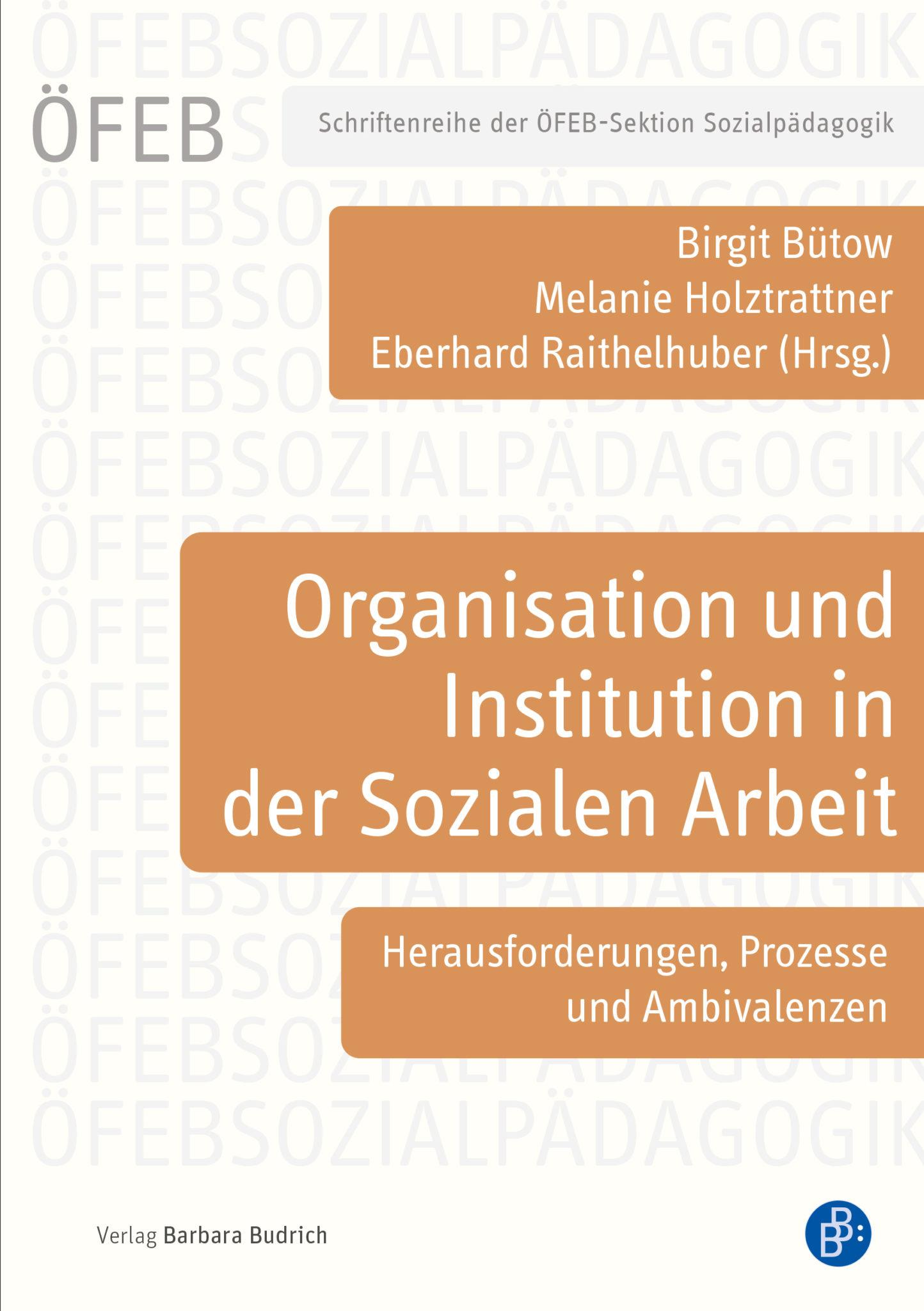 Bütow u.a. (Hrsg.): Organisation und Institution in der Sozialen Arbeit. Herausforderungen, Prozesse und Ambivalenzen. Verlag Barbara Budrich. ED: 25.01.2021