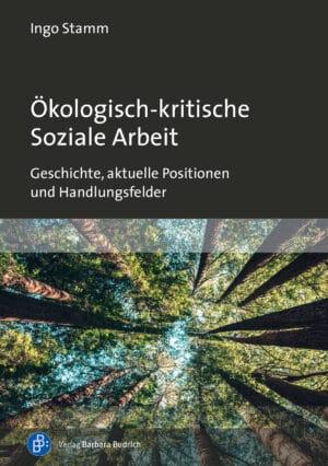 Stamm: Ökologisch-kritische Soziale Arbeit. Geschichte, aktuelle Positionen und Handlungsfelder. Verlag Barbara Budrich.