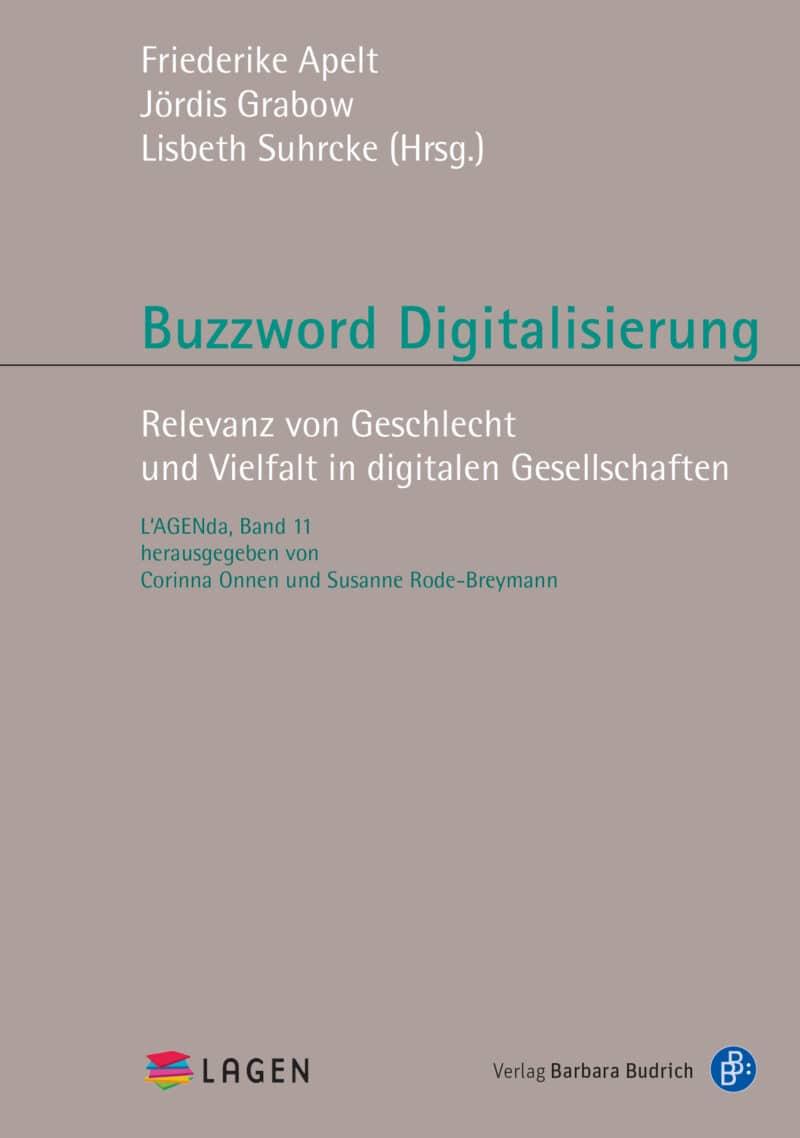 Apelt u.a. (Hrsg.) / Buzzword Digitalisierung. Relevanz von Geschlecht und Vielfalt in digitalen Gesellschaften. Verlag Barbara Budrich.