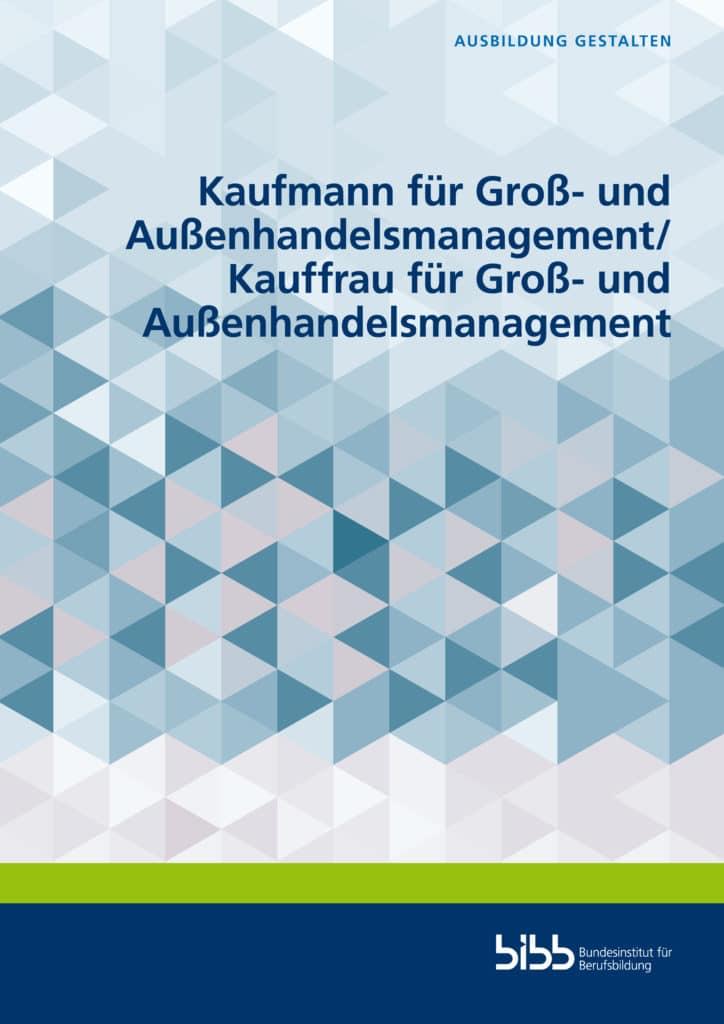 Bundesinstitut für Berufsbildung (BIBB): Kaufmann für Groß- und Außenhandelsmanagement/Kauffrau für Groß- und Außenhandelsmanagement. Open Access. Verlag Barbara Budrich.