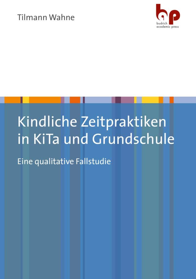 Wahne: Kindliche Zeitpraktiken in KiTa und Grundschule. Eine qualitative Fallstudie. Verlag Barbara Budrich. ISBN: 978-3-96665-029-8.