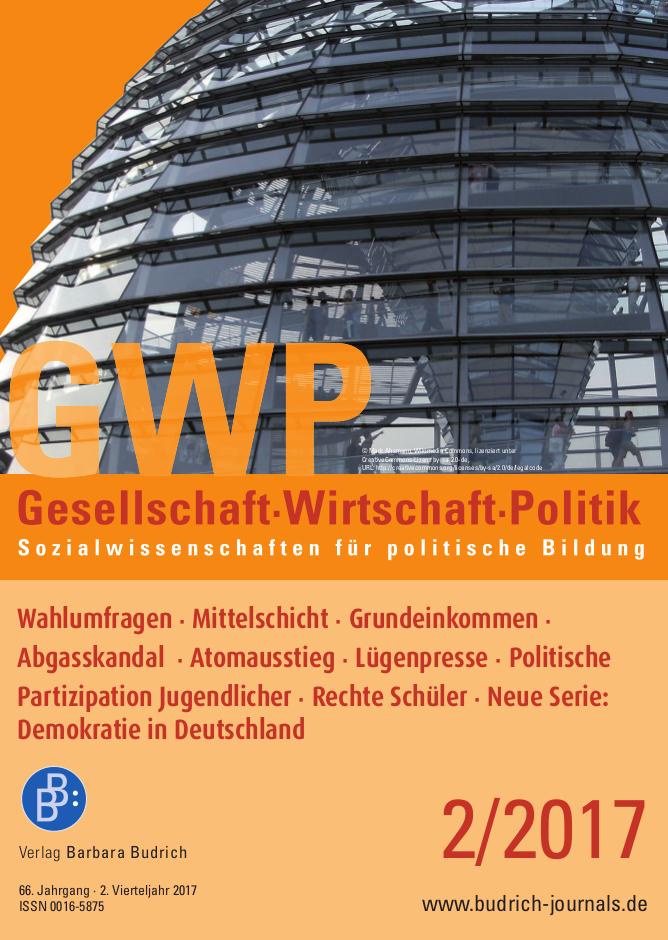 GWP 2-2017 | Wahlumfragen · Mittelschicht · Grundeinkommen ·Abgasskandal · Atomausstieg · Lügenpresse · Politische Partizipation Jugendlicher · Rechte Schüler · Neue Serie: Demokratie in Deutschland